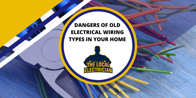 Dangers Of Old Electrical Wiring Types In Your Home The Local Electrician